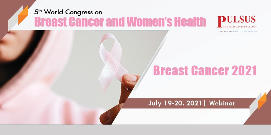 5th World Congress on Breast Cancer and Womens Health,London,UK