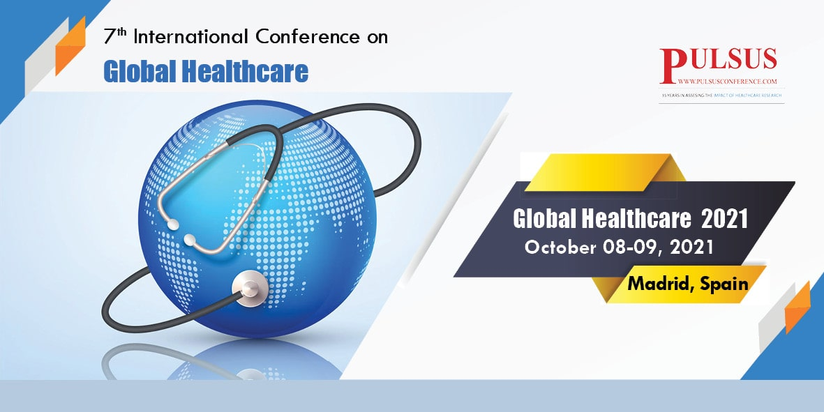7th International Conference on Global Healthcare , Madrid,Spain