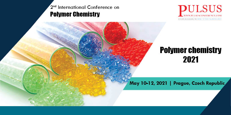 2nd International Conference on Polymer Chemistry , Prague,Czech Republic