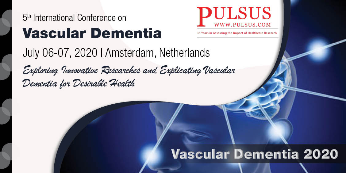 5th International Conference on Vascular Dementia and Dementia , Amsterdam,Netherlands