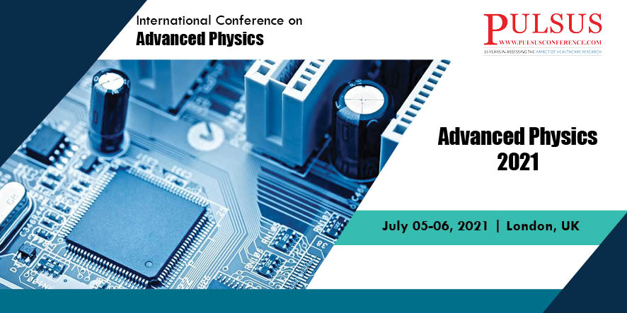 International Conference on Advanced Physics , London,UK