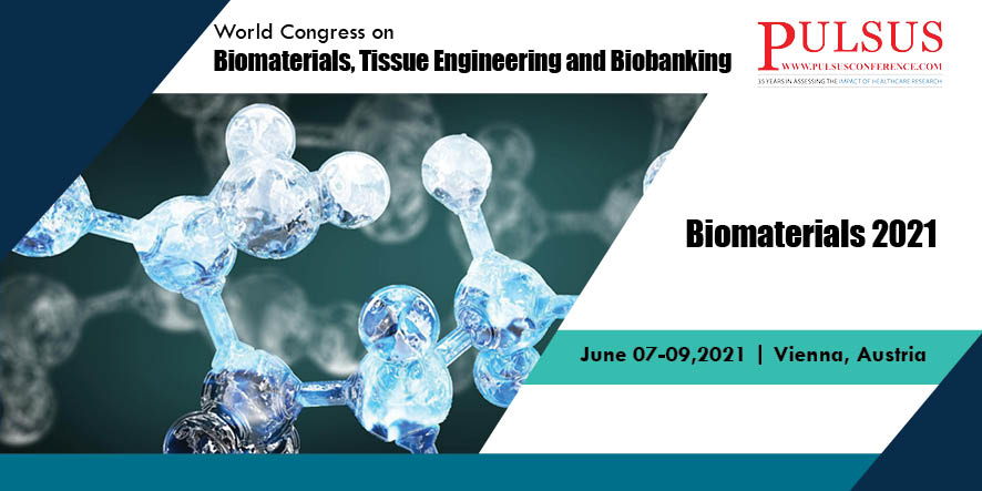 World Congress on Biomaterials, Tissue Engineering and Biobanking , Vienna,UK