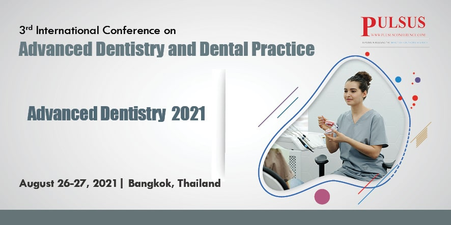 3rd International Conference on Advanced Dentistry and Dental Practice , Bangkok,Thailand