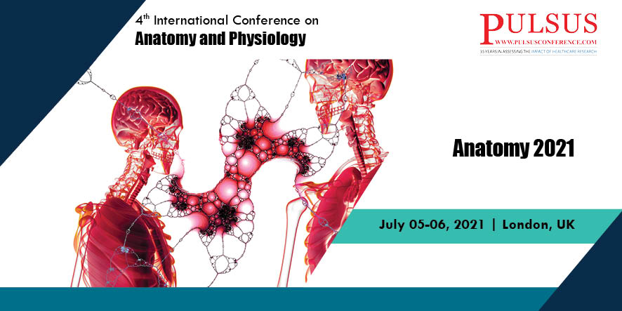 4th International Conference on Anatomy and Physiology , London,UK