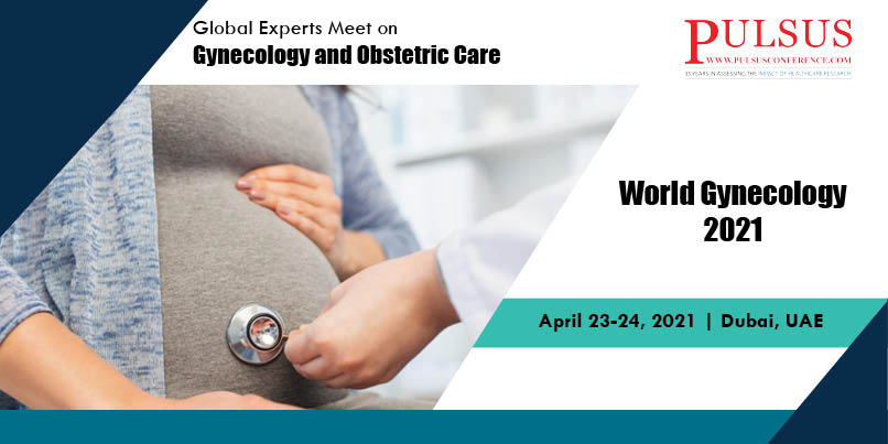 Global Experts Meet on Gynecology and Obstetric Care , Dubai,UAE