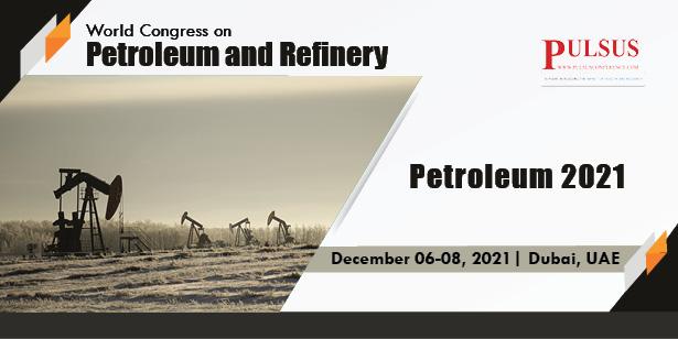 World Congress on Petroleum and Refinery , Dubai,UAE