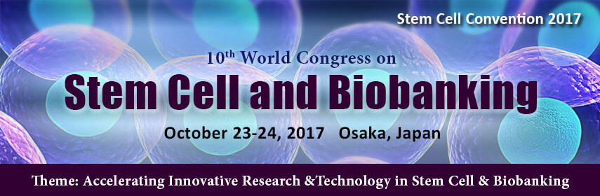 Stem cell and Biobanking-2017 - Stem Cell  Convention-2017
