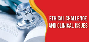 Ehtical Challenge and Clinical Issues